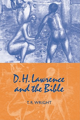 D. H. Lawrence and the Bible - Wright, T R