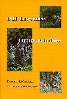 D. H. Lawrence: Future Primitive - LaChapelle, Dolores, and Lyon, Thomas J (Introduction by)