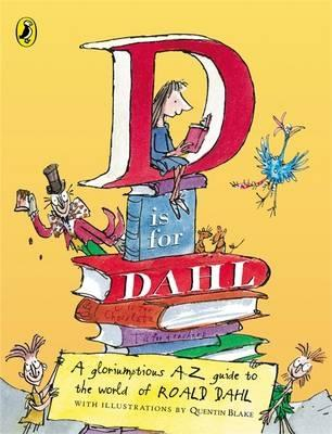 D is for Dahl: A Gloriumptious A-Z Guide to the World of Roald Dahl - Dahl, Roald, and Cooling, Wendy