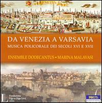 Da Venezia a Varsavia - Aurelio Schiavoni (alto); Ensemble Vocale Dodecantus; Lia Serafini (vocals); Maria Zalloni (vocals); Nicolò Pasello (tenor);...