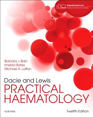 Dacie and Lewis Practical Haematology - Bain, Barbara J, Fracp, and Bates, Imelda, MB, Bs, MD, Ma, and Laffan, Mike A, DM, Frcp