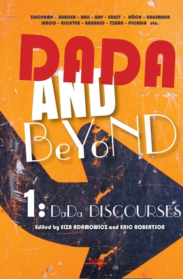 Dada and Beyond, Volume 1: Dada Discourses - Adamowicz, Elza (Volume editor), and Robertson, Eric (Volume editor)