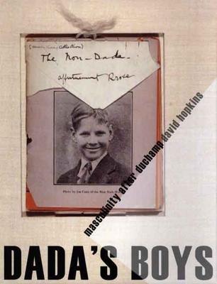 Dada's Boys: Masculinity After Duchamp - Hopkins, David