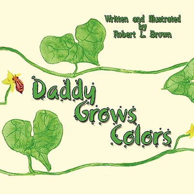 Daddy Grows Colors - Brown, Robert L