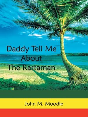 Daddy Tell Me about the Rastaman - Moodie, John M