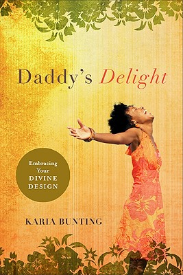 Daddy's Delight: Embracing Your Divine Design - Bunting, Karia