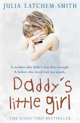 Daddy's Little Girl - Latchem-Smith, Julia
