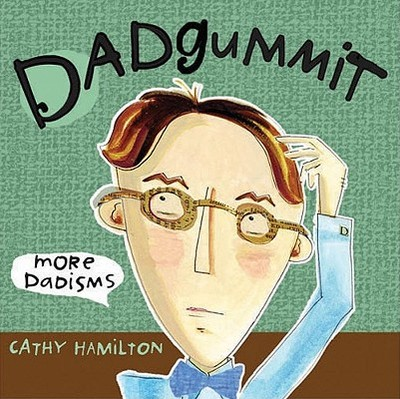 Dadgummit: More Dadisms - Hamilton, Cathy