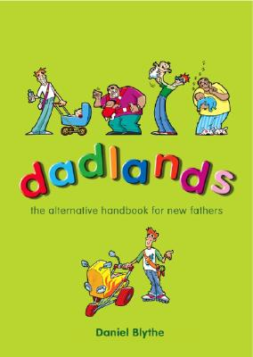 Dadlands: The Alternative Handbook for New Fathers - Blythe, Daniel
