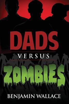Dads Versus Zombies - Wallace, Benjamin