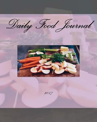 Daily Food Journal 2017 - Books, Health & Fitness