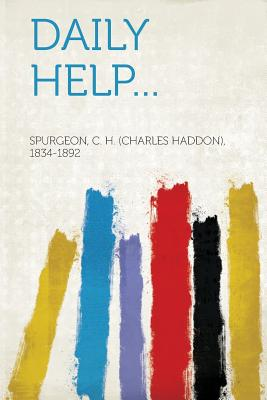 Daily Help... - 1834-1892, Spurgeon C H (Charles Hadd (Creator)
