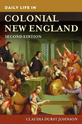 Daily Life in Colonial New England - Johnson, Claudia