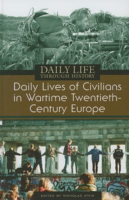 Daily Lives of Civilians in Wartime Twentieth-Century Europe - Atkin, Nicholas
