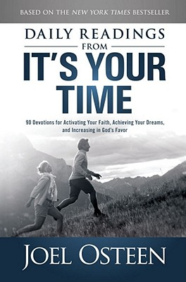 Daily Readings from It's Your Time: 90 Devotions for Activating Your Faith, Achieving Your Dreams, and Increasing in God's Favor - Osteen, Joel
