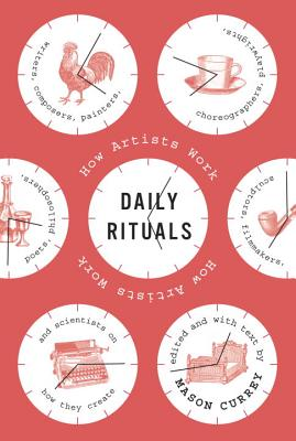 Daily Rituals: How Artists Work - Currey, Mason (Editor)