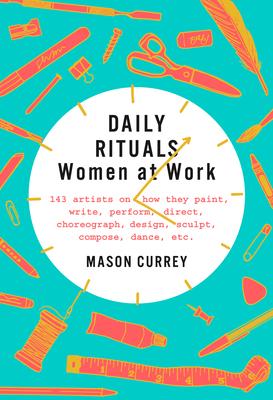 Daily Rituals: Women at Work - Currey, Mason