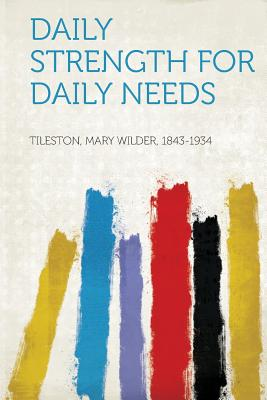 Daily Strength for Daily Needs - 1843-1934, Tileston Mary Wilder (Creator)