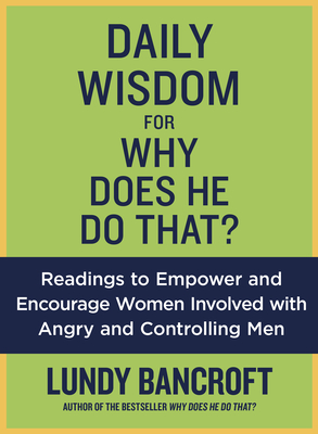 Daily Wisdom for Why Does He Do That?: Encouragement for Women Involved with Angry and Controlling Men - Bancroft, Lundy