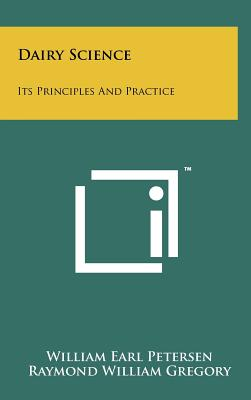 Dairy Science: Its Principles and Practice - Petersen, William Earl, and Gregory, Raymond William (Editor)