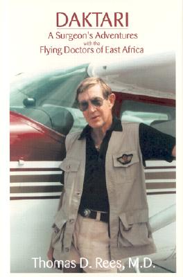 Daktari: A Surgeon's Adventures with the Flying Doctors of East Africa - Rees, Thomas D