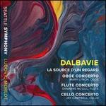 Dalbavie: La Source d'un Regard; Oboe Concerto; Flute Concerto; Cello Concerto