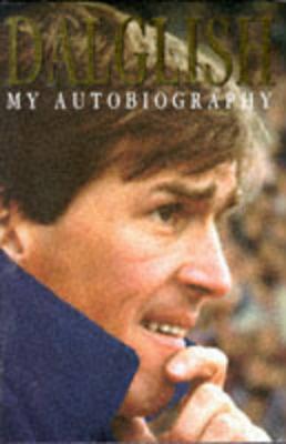 Dalglish: My Autobiography - Dalglish, Kenny