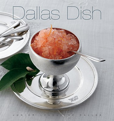 Dallas Dish - Junior League of Dallas, and The Junior League of Dallas, Inc, and Favorite Recipes Press (Creator)