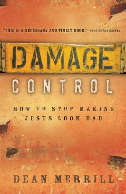 Damage Control: How to Stop Making Jesus Look Bad - Merrill, Dean