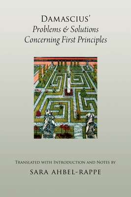 Damascius' Problems and Solutions Concerning First Principles - Ahbel-Rappe, Sara