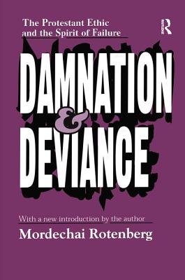 Damnation and Deviance: The Protestant Ethic and the Spirit of Failure - Rotenberg, Mordechai