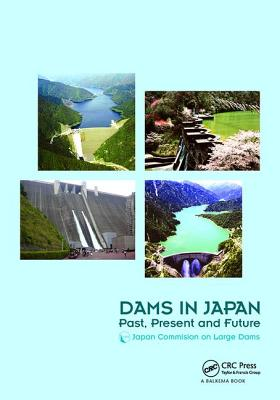 Dams in Japan: Past, Present and Future - Japan Commission On Large Dams - JCOLD (Editor)