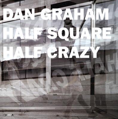 Dan Graham: Half Square Half Crazy - Graham, Dan