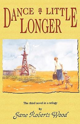 Dance a Little Longer - Wood, Jane Roberts, and Wood, James Roberts