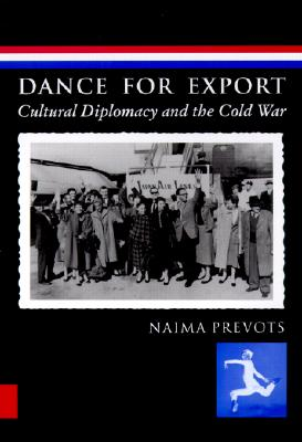 Dance for Export: Cultural Diplomacy and the Cold War - Prevots, Naima