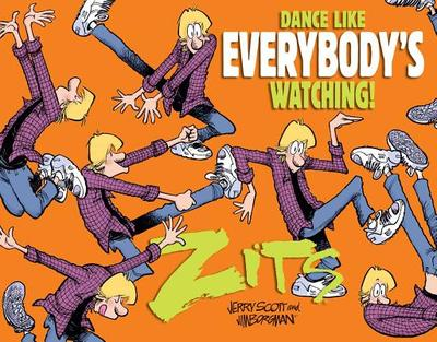Dance Like Everybody's Watching!: A Zits Treasury - Scott, Jerry, and Borgman, Jim