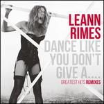 Dance Like You Don't Give A...: Greatest Hits Remixes