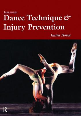 Dance Technique and Injury Prevention - Howse, Justin, and Howse Justin, and Hancock, Shirley