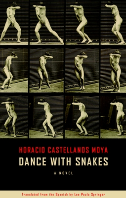 Dance with Snakes - Moya, Horatio Castellanos, and Springer, Lee Paula (Translated by)