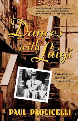 Dances with Luigi: A Grandson's Search for His Italian Roots - Paolicelli, Paul E