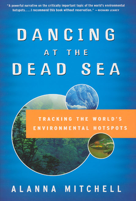 Dancing at the Dead Sea: Tracking the World's Environmental Hotspots - Mitchell, Alanna