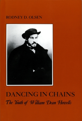 Dancing in Chains: The Youth of William Dean Howells - Olsen, Rodney D