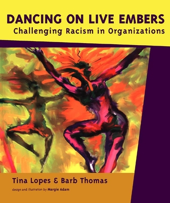 Dancing on Live Embers: Challenging Racism in Organizations - Lopes, Tina, and Thomas, Barb