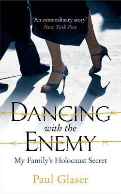 Dancing with the Enemy: My Family's Holocaust Secret - Glaser, Paul