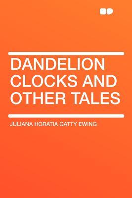 Dandelion Clocks and Other Tales - Ewing, Juliana Horatia Gatty