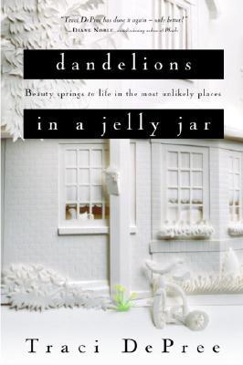 Dandelions in a Jelly Jar - DePree, Traci