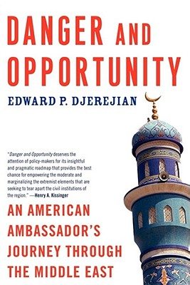 Danger and Opportunity: An American Ambassador's Journey Through the Middle East - Djerejian, Edward, and Martin, William