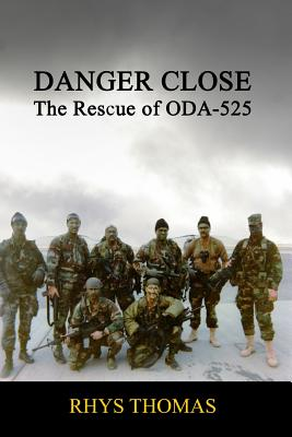 Danger Close: The Rescue of Oda-525 - Thomas, Rhys