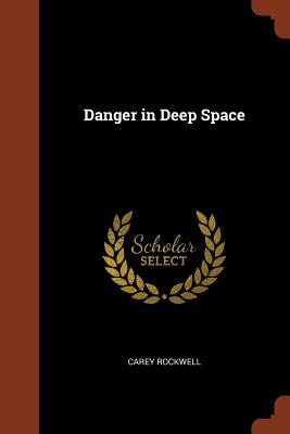 Danger in Deep Space - Rockwell, Carey