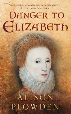 Danger to Elizabeth - Plowden, Alison